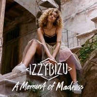A Moment of Madness — Izzy Bizu