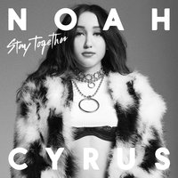 Stay Together — Noah Cyrus