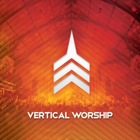 Live Worship From Vertical Church — Vertical Church Band, Vertical Worship