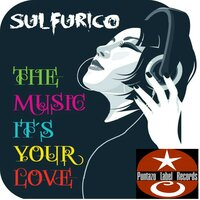 The Music It's Your Love — Sulfurico