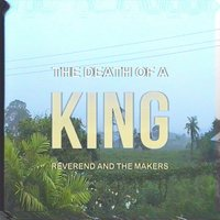 The Death of a King — Reverend and the Makers