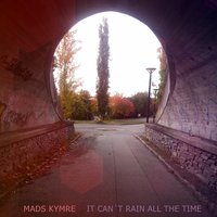 It Can't Rain All the Time — Mads Kymre