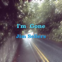 I'm Gone — Jim Sellers