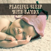Peaceful Sleep with Haydn – Calming Music for Baby, Soothing Instruments for Bed, Piano Music — Smart Baby Lullaby, Йозеф Гайдн