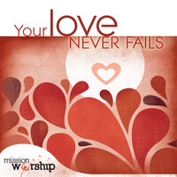 Mission Worship: Your Love Never Fails — сборник