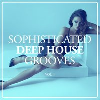 Sophisticated Deep House Grooves, Vol. 1 — сборник