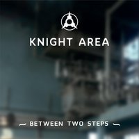 Between Two Steps — Knight Area