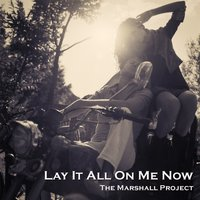 Lay It All on Me Now — The Marshall Project