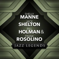 Jazz Legends — Shelly Manne, Jack Shelton, Bill Holman & Frank Rosolino