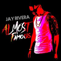 Almost Famous — Jay Rivera