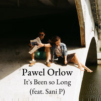 Its Been so Long — Pawel Orlow, Sani P