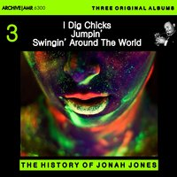 Three Original Albums of Jonah Jones: I Dig Chicks / Jumpin' with Jonas / Swingin' Around the World — Jonah Jones