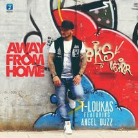 Away from Home — T-Loukas, Angel Duzz
