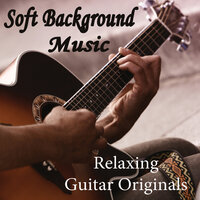 Soft Background Music - Relaxing Guitar Originals — Soft Background Music, Guitar Dreamers