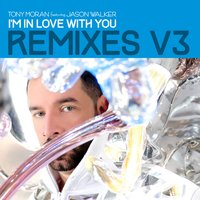 I'm in Love with You Remixes, Vol. 3 — Tony Moran feat. Jason Walker