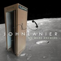 No More Answers — John Lanier