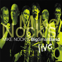 Mike Nock's BigSmallBand Live — Mike Nock's BigSmallBand