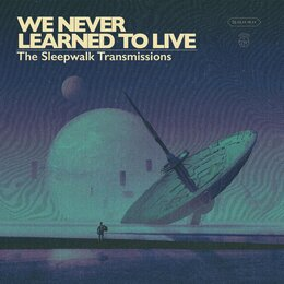 The Sleepwalk Transmissions — We Never Learned to Live