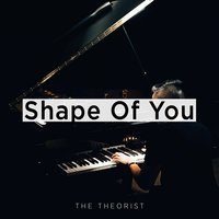 Shape of You (Piano Arrangement) — The Theorist
