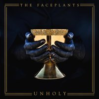 UNHOLY — The Faceplants