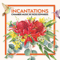 Incantations: Chamber Music by Ross Edwards — сборник