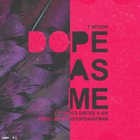Dope as Me — T.$poon, Tspoon