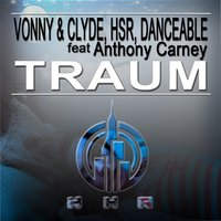 TRAUM — HSR, Vonny & Clyde, Anthony Carney, Danceable, Vonny & Clyde, HSR, DanceAble