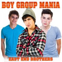 Boy Group Mania — East End Brothers