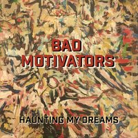Haunting My Dreams — Bad Motivators