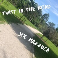 Twist in the Road — Joe Mazzuca