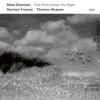 And Then Comes The Night — Mats Eilertsen, Harmen Fraanje, Thomas Strønen