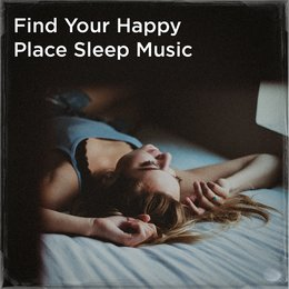 Find your happy place sleep music — Soothing Music for Sleep Academy, Relax Meditate Sleep, Music For Absolute Sleep