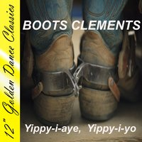 Yippy-I-Aye, Yippy-I-Yo — Boots Clements