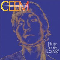 How to Be Loved — Ceem