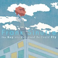 The Boy Who Believed He Could Fly — Frank Sinutre