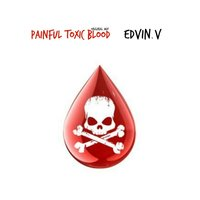 Painful Toxic Blood — Edvin.V