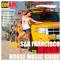 From San Francisco to Miami (House Music Guide) — сборник