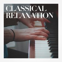 Classical Relaxation — Best of Classical Music Collective, Classical Piano Music Masters, Exam Study Classical Music, Вольфганг Амадей Моцарт, Людвиг ван Бетховен, Эрик Сати