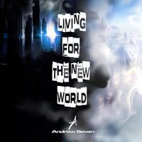 Living for the New World — Andrew Seven