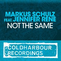 Not the Same — Markus Schulz, Jennifer Rene