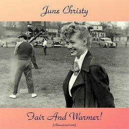 Fair And Warmer! — June Christy, Shelly Manne, Howard Roberts, Dave Pell, Bob Cooper, Bud Shank, Frank Rosolino, Don Fagerquist, Ирвинг Берлин