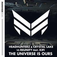 The Universe Is Ours — Headhunterz, Crystal Lake, Reunify, KiFi