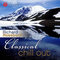 Classical Chill Out — Richard Rossbach