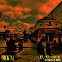Mental — D. Brown the Begotten Son