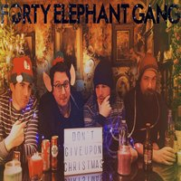 Don't Give up on Christmas — Forty Elephant Gang
