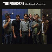 On a Dog's Ass Sometime — The Foghorns
