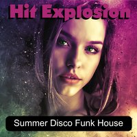 Hit Explosion: Summer Disco Funk House — сборник