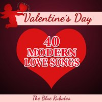 Valentine's Day - 40 Modern Love Songs — The Blue Rubatos
