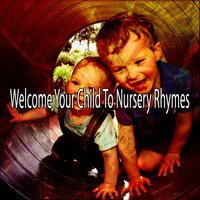 Welcome Your Child To Nursery Rhymes — Nursery Rhymes