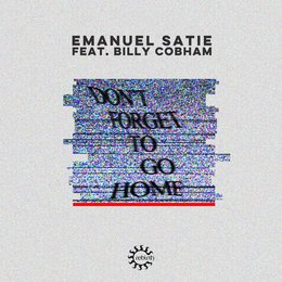 Don't Forget to Go Home — Emanuel Satie, Billy Cobham
